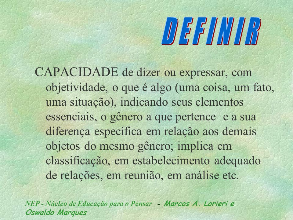 NEP - Núcleo de Educação para o Pensar - Marcos A. Lorieri e Oswaldo Marques C A P A C I D A D E D E: aprender as relações essenciais de uma situação,