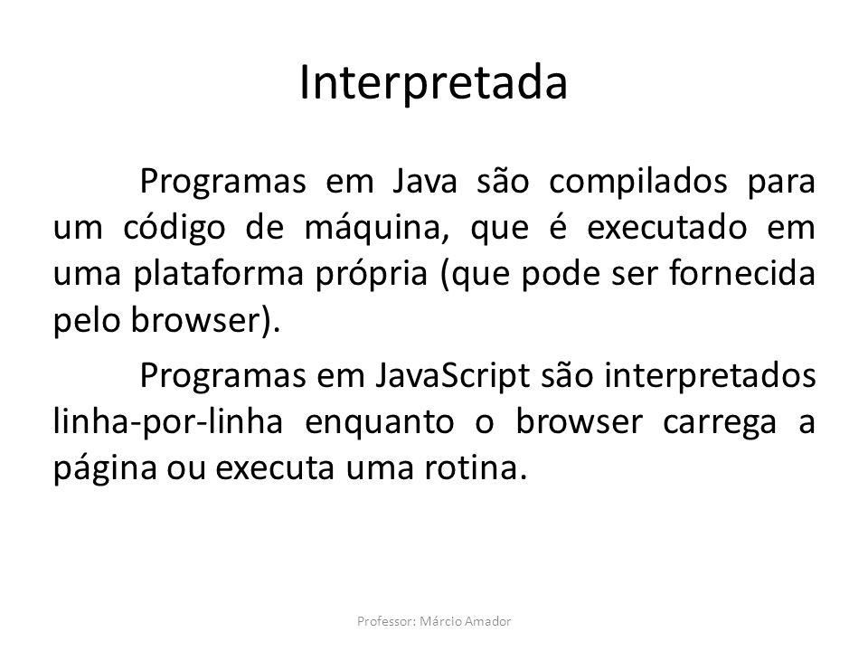Interpretada Programas em Java são compilados para um código de máquina, que é executado em uma plataforma própria (que pode ser fornecida pelo browse
