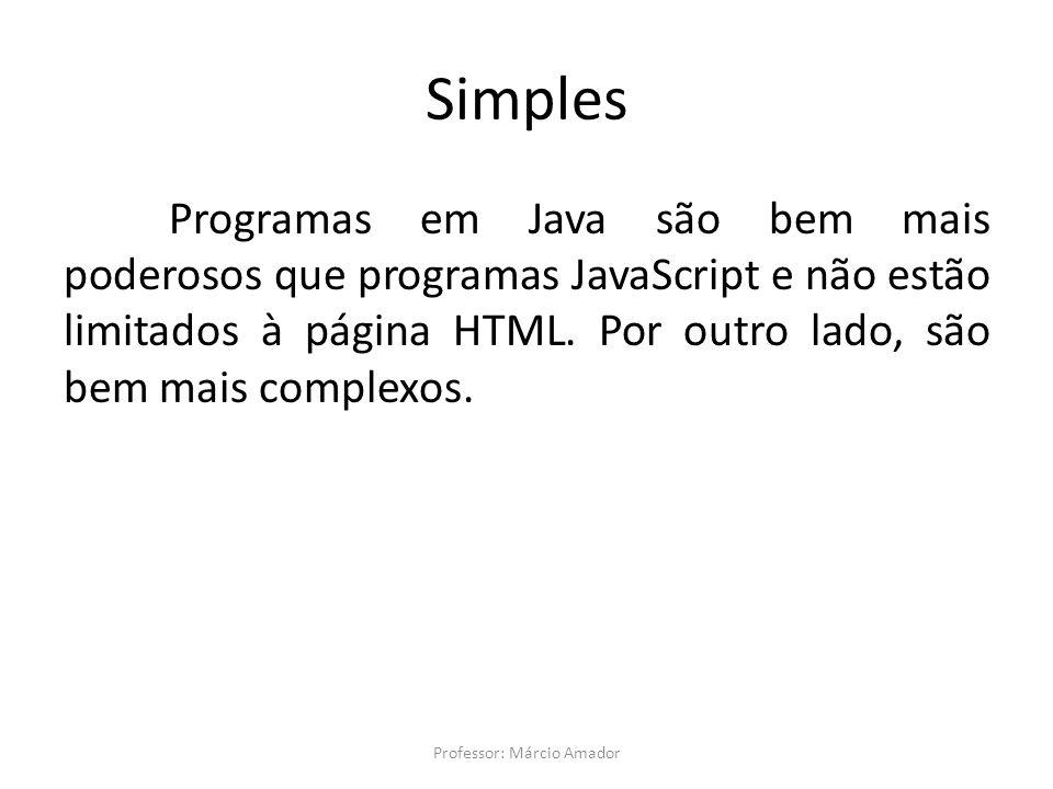 Simples Programas em Java são bem mais poderosos que programas JavaScript e não estão limitados à página HTML.