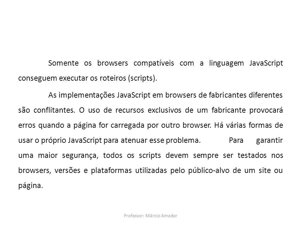 Somente os browsers compatíveis com a linguagem JavaScript conseguem executar os roteiros (scripts). As implementações JavaScript em browsers de fabri