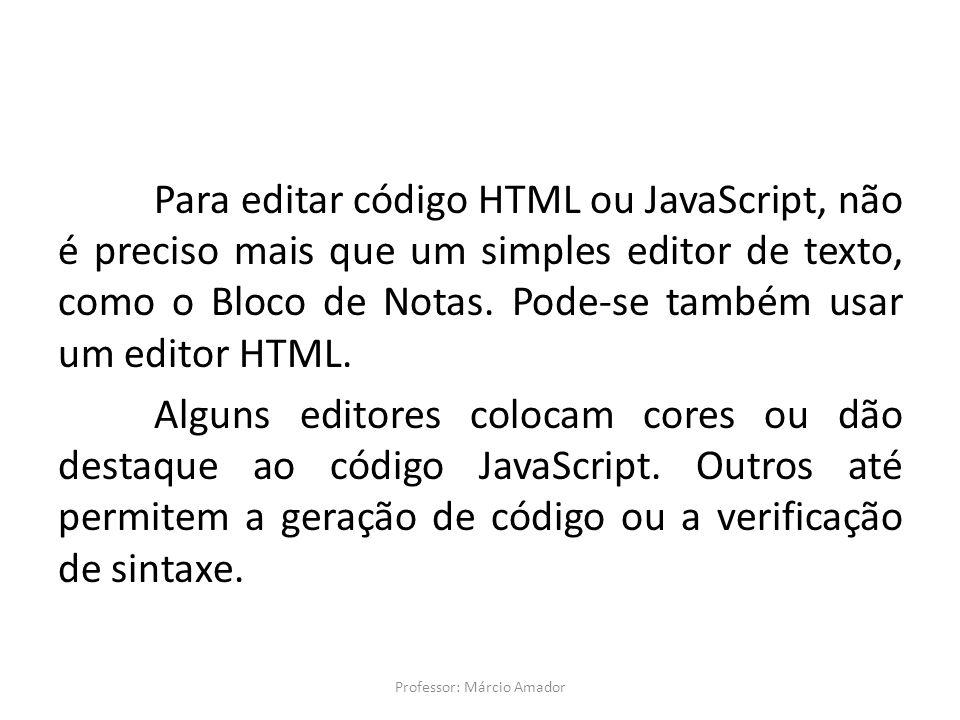 Para editar código HTML ou JavaScript, não é preciso mais que um simples editor de texto, como o Bloco de Notas.