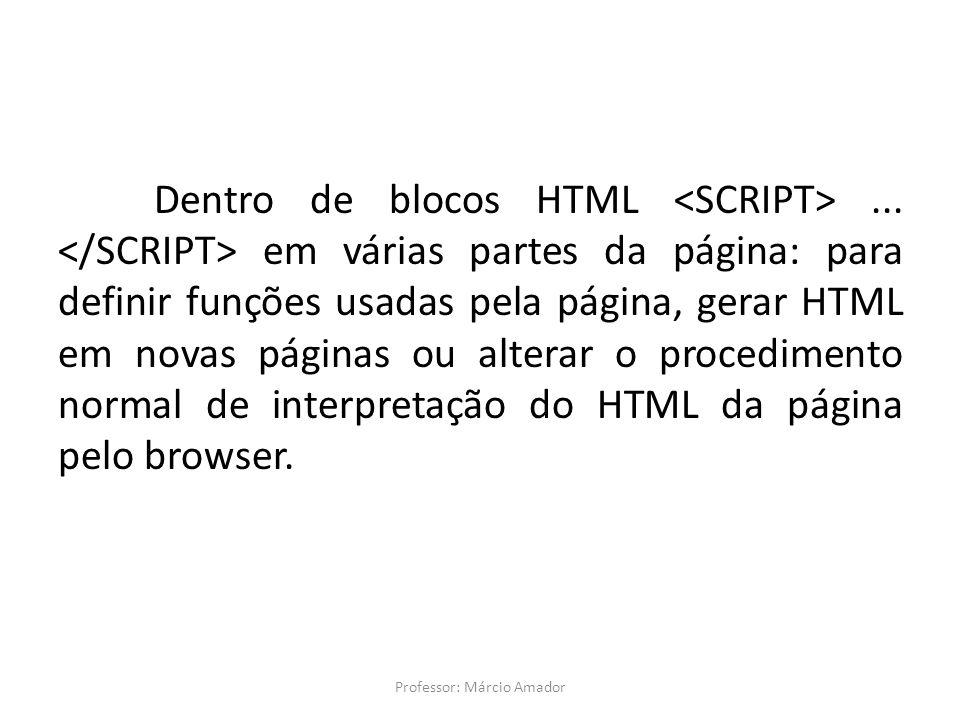 Dentro de blocos HTML... em várias partes da página: para definir funções usadas pela página, gerar HTML em novas páginas ou alterar o procedimento no