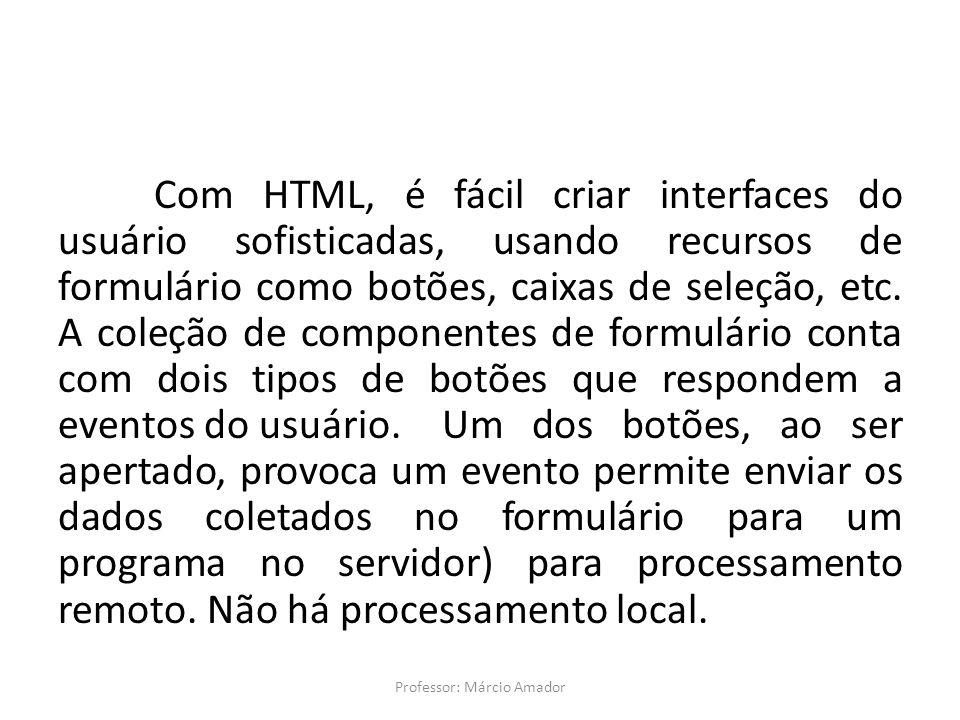 Com HTML, é fácil criar interfaces do usuário sofisticadas, usando recursos de formulário como botões, caixas de seleção, etc. A coleção de componente