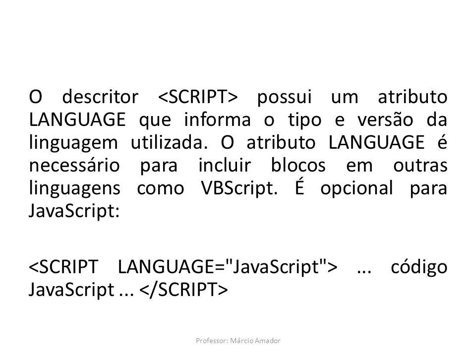 O descritor possui um atributo LANGUAGE que informa o tipo e versão da linguagem utilizada. O atributo LANGUAGE é necessário para incluir blocos em ou