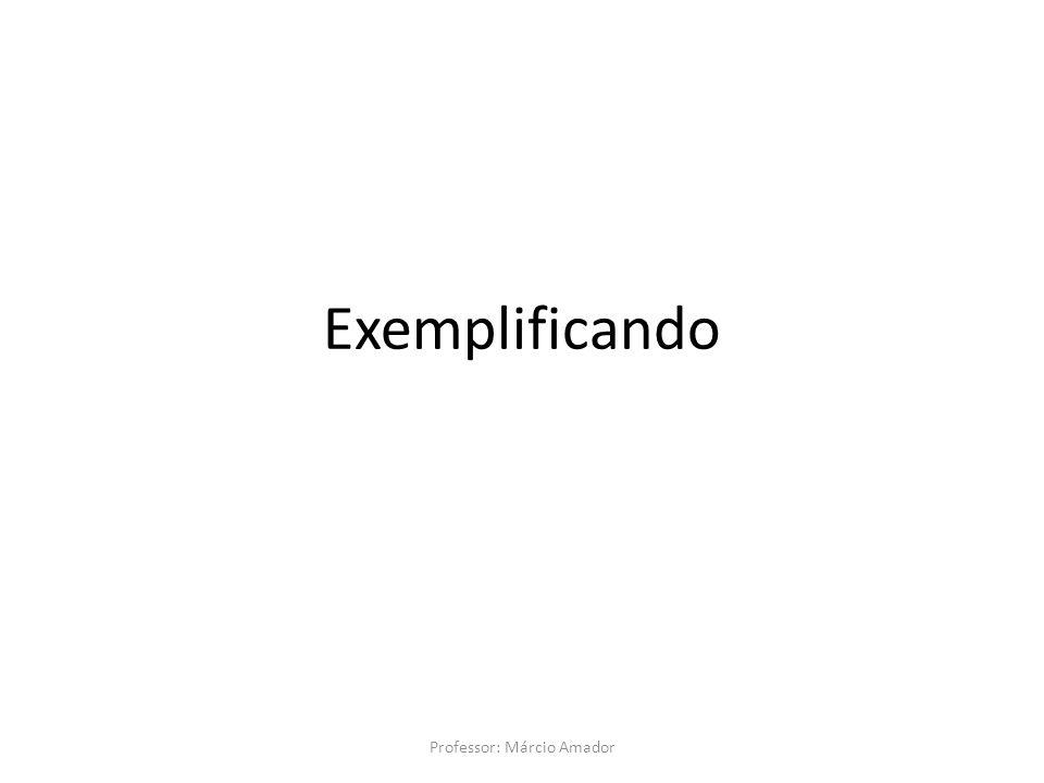 Exemplificando Professor: Márcio Amador