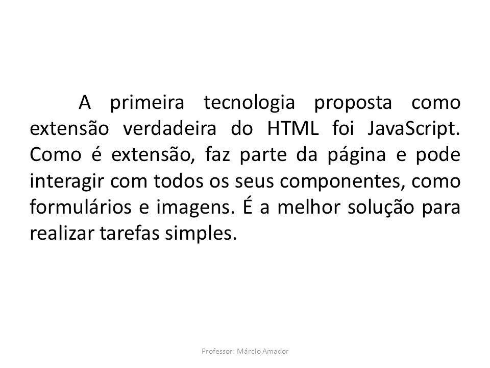 A primeira tecnologia proposta como extensão verdadeira do HTML foi JavaScript. Como é extensão, faz parte da página e pode interagir com todos os seu