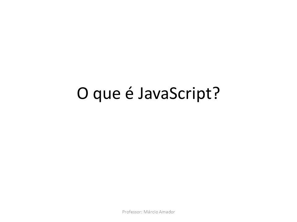 O que é JavaScript? Professor: Márcio Amador