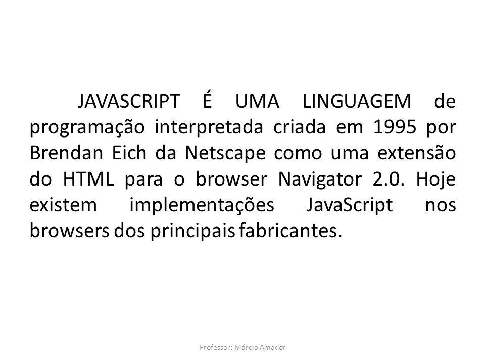 JAVASCRIPT É UMA LINGUAGEM de programação interpretada criada em 1995 por Brendan Eich da Netscape como uma extensão do HTML para o browser Navigator