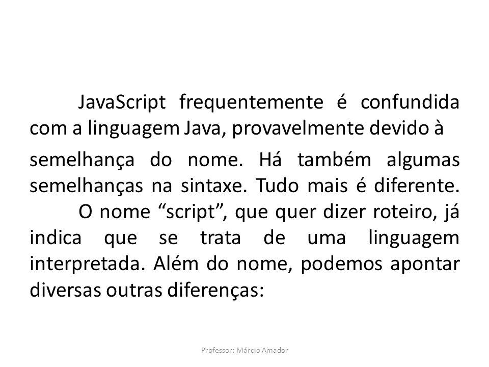 JavaScript frequentemente é confundida com a linguagem Java, provavelmente devido à semelhança do nome.