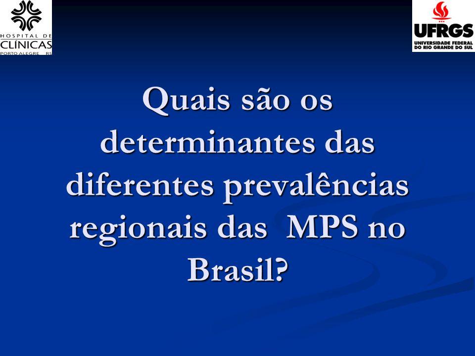 Quais são os determinantes das diferentes prevalências regionais das MPS no Brasil?