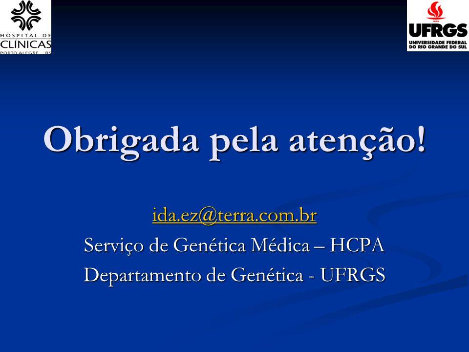 Obrigada pela atenção! ida.ez@terra.com.br Serviço de Genética Médica – HCPA Departamento de Genética - UFRGS
