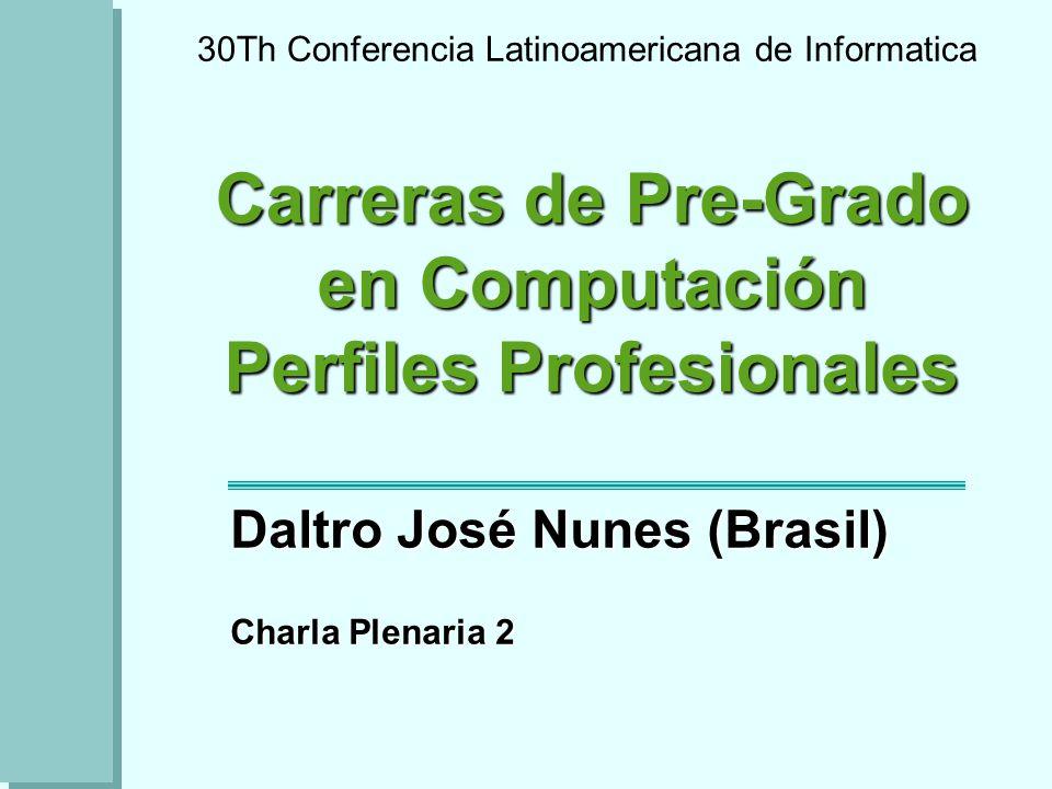 30Th Conferencia Latinoamericana de Informatica Carreras de Pre-Grado en Computación Perfiles Profesionales Daltro José Nunes (Brasil) Charla Plenaria 2
