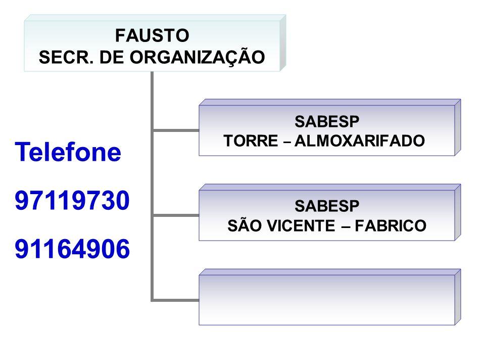 FAUSTO SECR. DE ORGANIZAÇÃO SABESP TORRE – ALMOXARIFADO SABESP SÃO VICENTE – FABRICO Telefone 97119730 91164906
