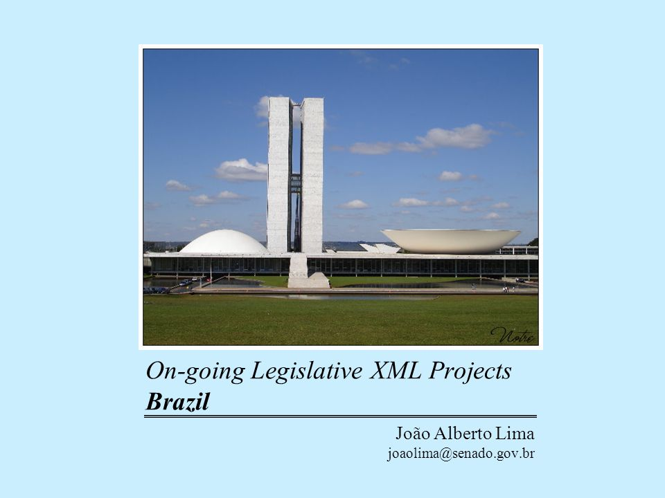 Summary Introduction –Brazil –Legislative technique in Brazil Projects –Federal Constitution in XML (2002~) –CBDT Project (2005~) – LexML Brasil Project (2006~)