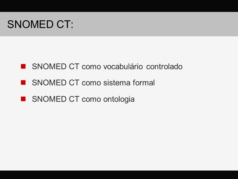 SNOMED CT: SNOMED CT como vocabulário controlado SNOMED CT como sistema formal SNOMED CT como ontologia