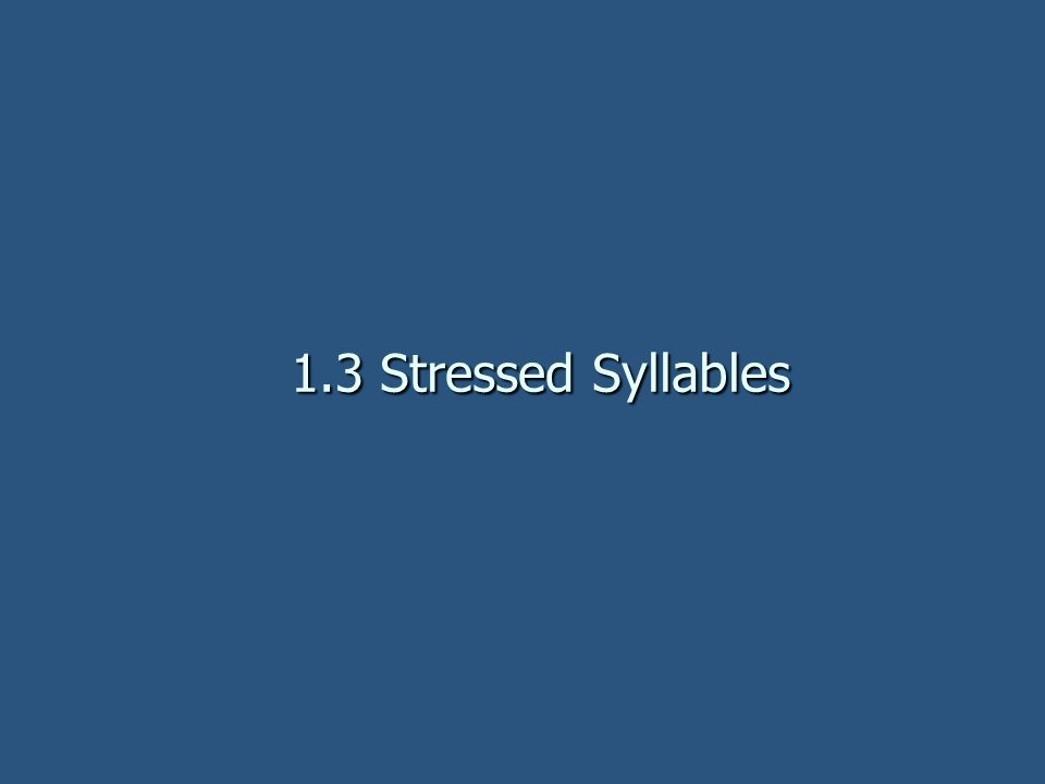1.3 Stressed Syllables