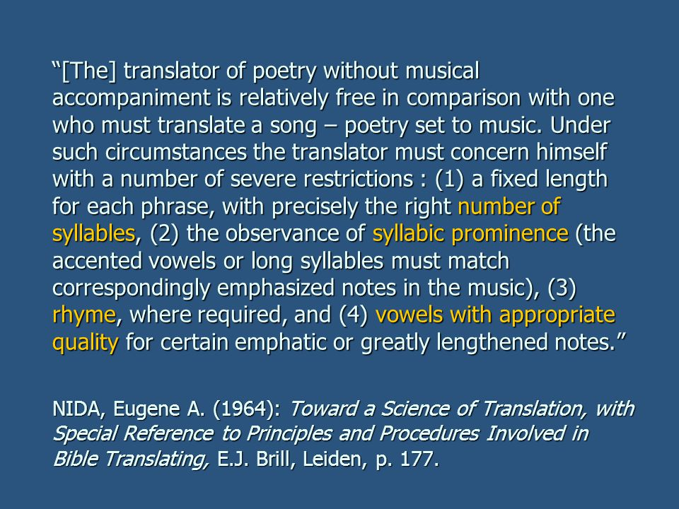 [The] translator of poetry without musical accompaniment is relatively free in comparison with one who must translate a song – poetry set to music.