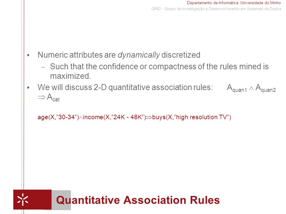 Departamento de Informática, Universidade do Minho 1 GRID - Grupo de Investigação e Desenvolvimento em Sistemas de Dados Quantitative Association Rule