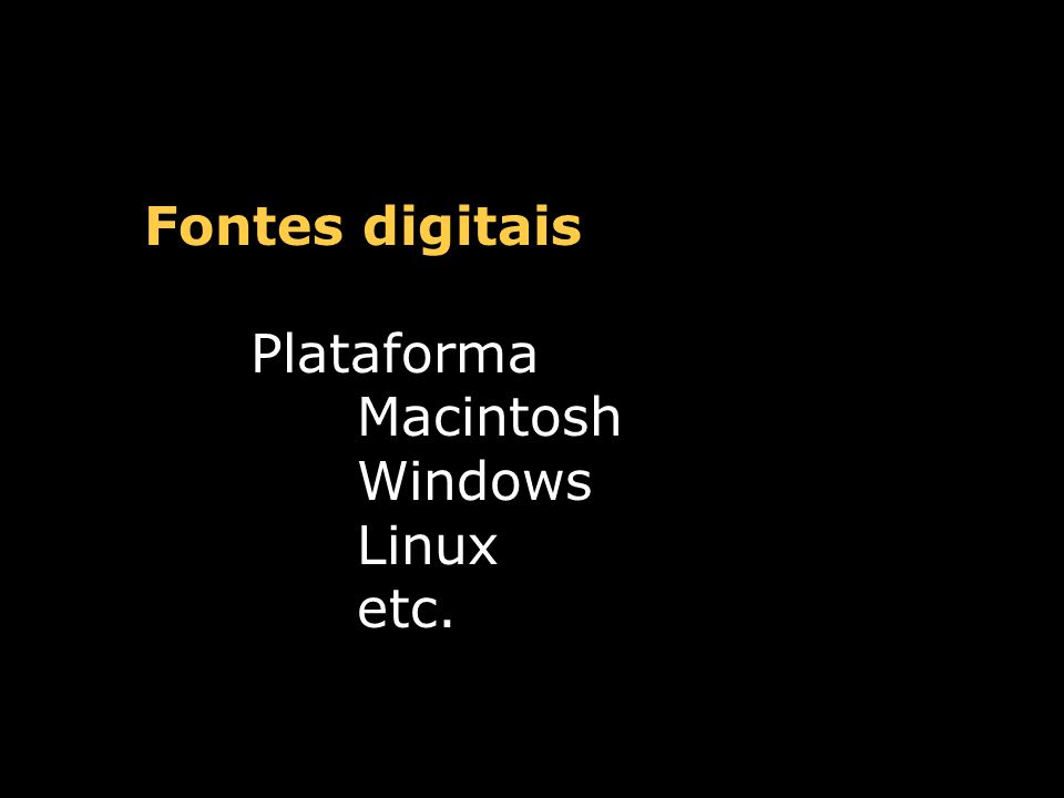 Fontes digitais Plataforma Macintosh Windows Linux etc.
