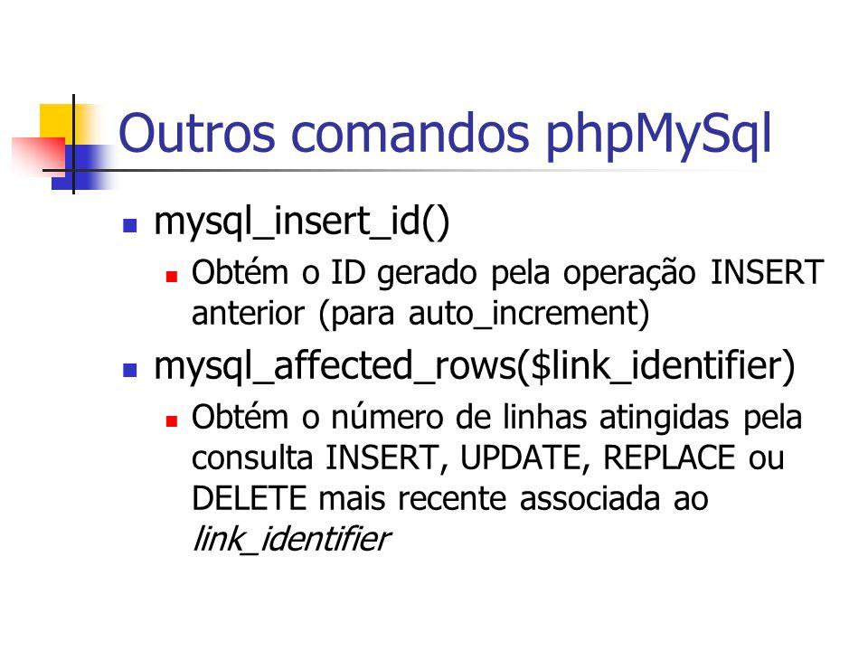 Outros comandos phpMySql mysql_insert_id() Obtém o ID gerado pela operação INSERT anterior (para auto_increment) mysql_affected_rows($link_identifier)