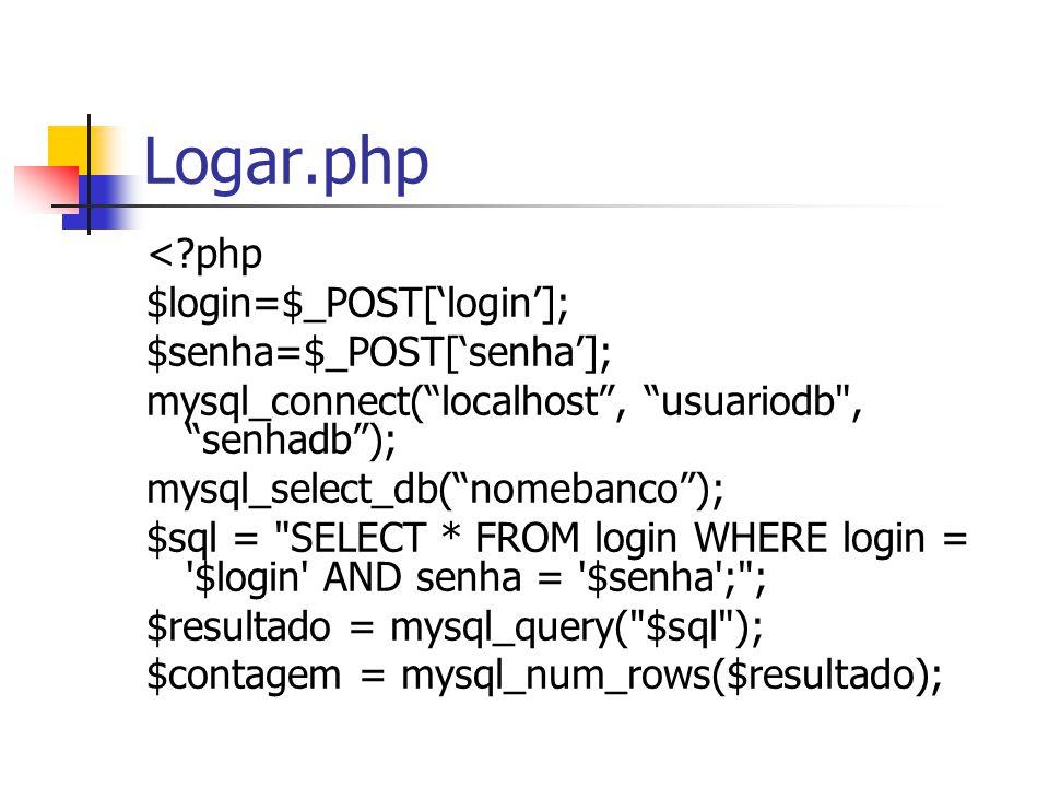 "Logar.php <?php $login=$_POST['login']; $senha=$_POST['senha']; mysql_connect(""localhost"", ""usuariodb"