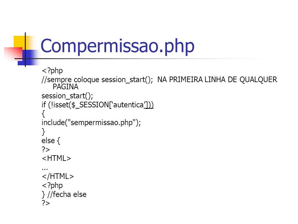 Compermissao.php <?php //sempre coloque session_start(); NA PRIMEIRA LINHA DE QUALQUER PAGINA session_start(); if (!isset($_SESSION['autentica'])) { i