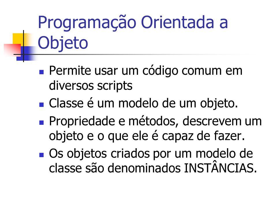 Programação Orientada a Objeto Permite usar um código comum em diversos scripts Classe é um modelo de um objeto. Propriedade e métodos, descrevem um o