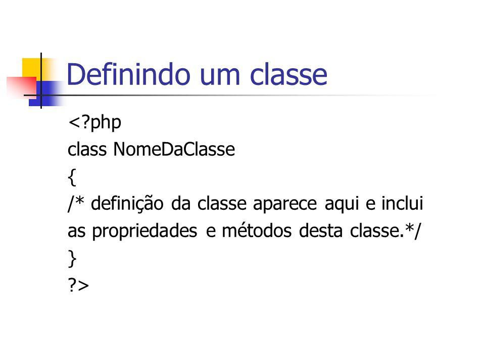 Definindo um classe <?php class NomeDaClasse { /* definição da classe aparece aqui e inclui as propriedades e métodos desta classe.*/ } ?>