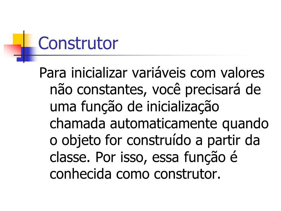 Construtor Para inicializar variáveis com valores não constantes, você precisará de uma função de inicialização chamada automaticamente quando o objet
