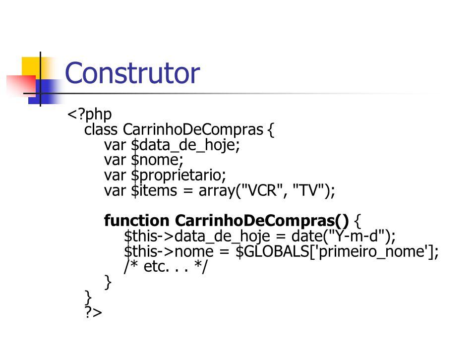 Construtor data_de_hoje = date( Y-m-d ); $this->nome = $GLOBALS[ primeiro_nome ]; /* etc...