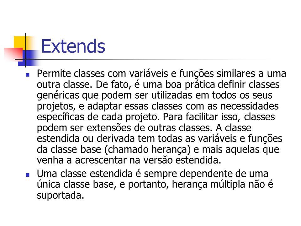 Extends Permite classes com variáveis e funções similares a uma outra classe. De fato, é uma boa prática definir classes genéricas que podem ser utili