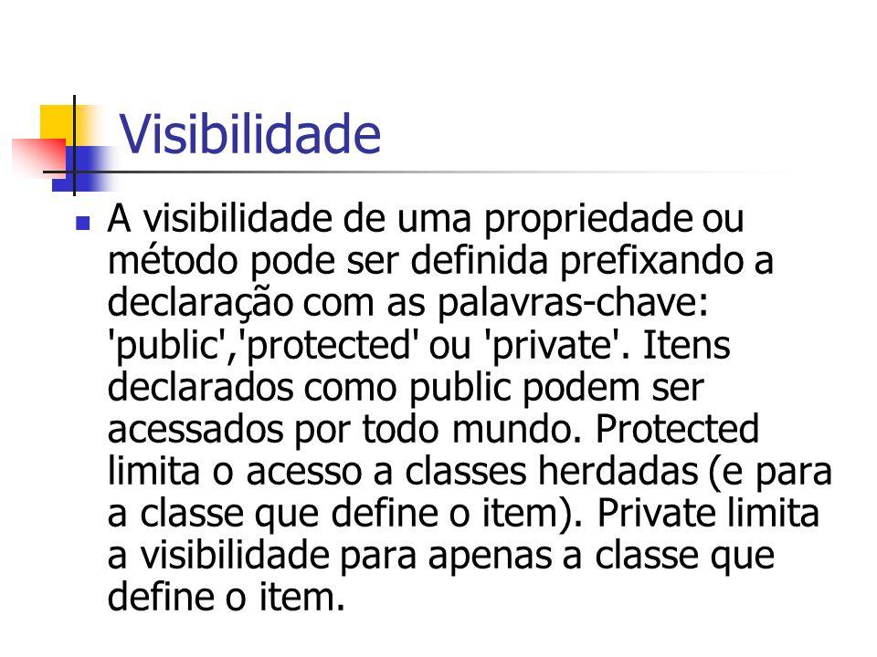 Visibilidade A visibilidade de uma propriedade ou método pode ser definida prefixando a declaração com as palavras-chave: 'public','protected' ou 'pri