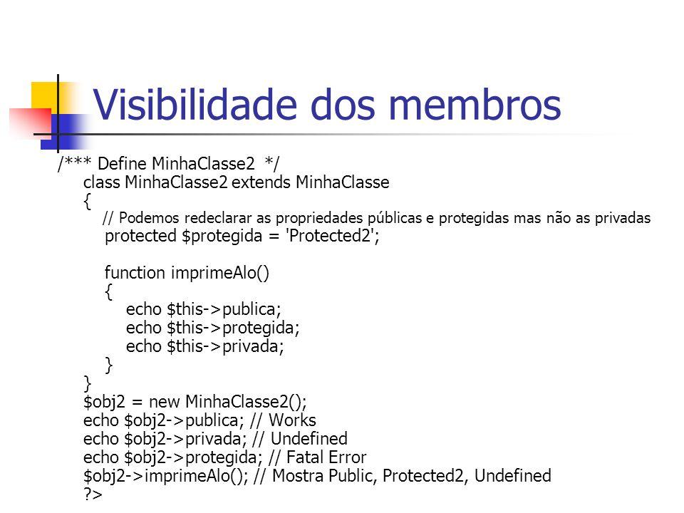 Visibilidade dos membros /*** Define MinhaClasse2 */ class MinhaClasse2 extends MinhaClasse { // Podemos redeclarar as propriedades públicas e protegi