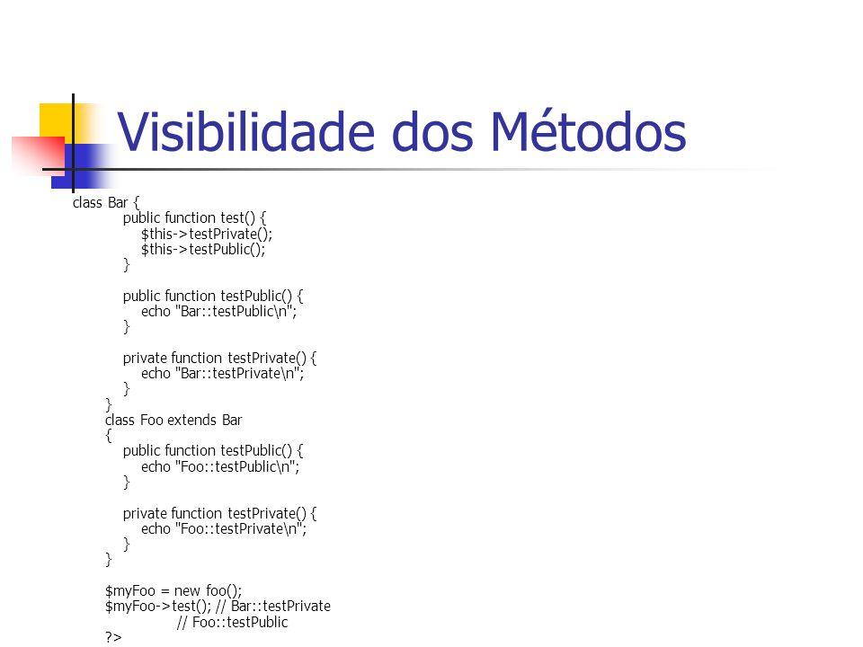 Visibilidade dos Métodos class Bar { public function test() { $this->testPrivate(); $this->testPublic(); } public function testPublic() { echo Bar::testPublic\n ; } private function testPrivate() { echo Bar::testPrivate\n ; } } class Foo extends Bar { public function testPublic() { echo Foo::testPublic\n ; } private function testPrivate() { echo Foo::testPrivate\n ; } } $myFoo = new foo(); $myFoo->test(); // Bar::testPrivate // Foo::testPublic ?>