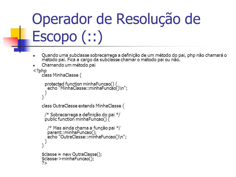 Operador de Resolução de Escopo (::) Quando uma subclasse sobrecarrega a definição de um método do pai, php não chamará o método pai. Fica a cargo da