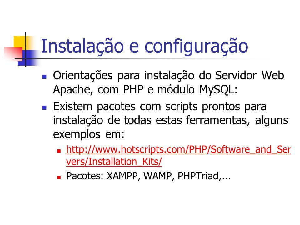 Orientações para instalação do Servidor Web Apache, com PHP e módulo MySQL: Existem pacotes com scripts prontos para instalação de todas estas ferrame