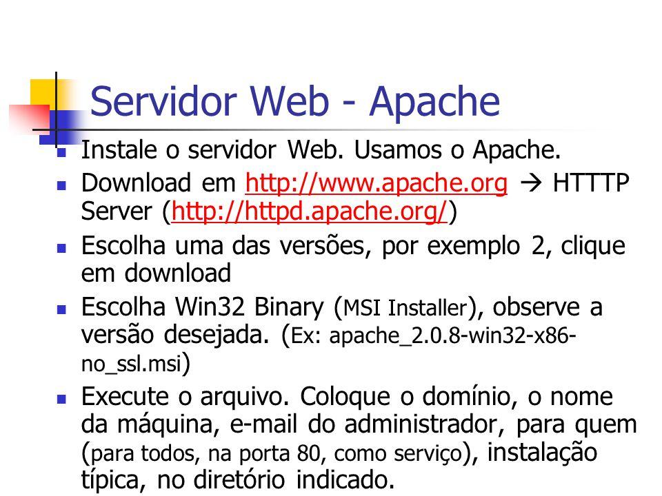 Servidor Web - Apache Instale o servidor Web. Usamos o Apache. Download em http://www.apache.org  HTTTP Server (http://httpd.apache.org/)http://www.a