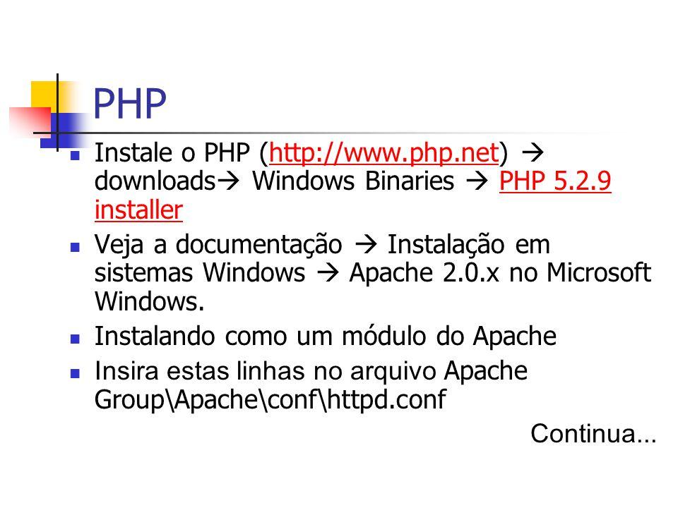 PHP Instale o PHP (http://www.php.net)  downloads  Windows Binaries  PHP 5.2.9 installerhttp://www.php.netPHP 5.2.9 installer Veja a documentação  Instalação em sistemas Windows  Apache 2.0.x no Microsoft Windows.