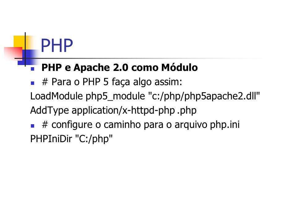 PHP PHP e Apache 2.0 como Módulo # Para o PHP 5 faça algo assim: LoadModule php5_module