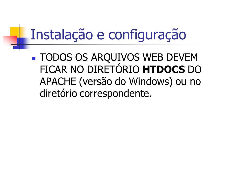 Instalação e configuração TODOS OS ARQUIVOS WEB DEVEM FICAR NO DIRETÓRIO HTDOCS DO APACHE (versão do Windows) ou no diretório correspondente.