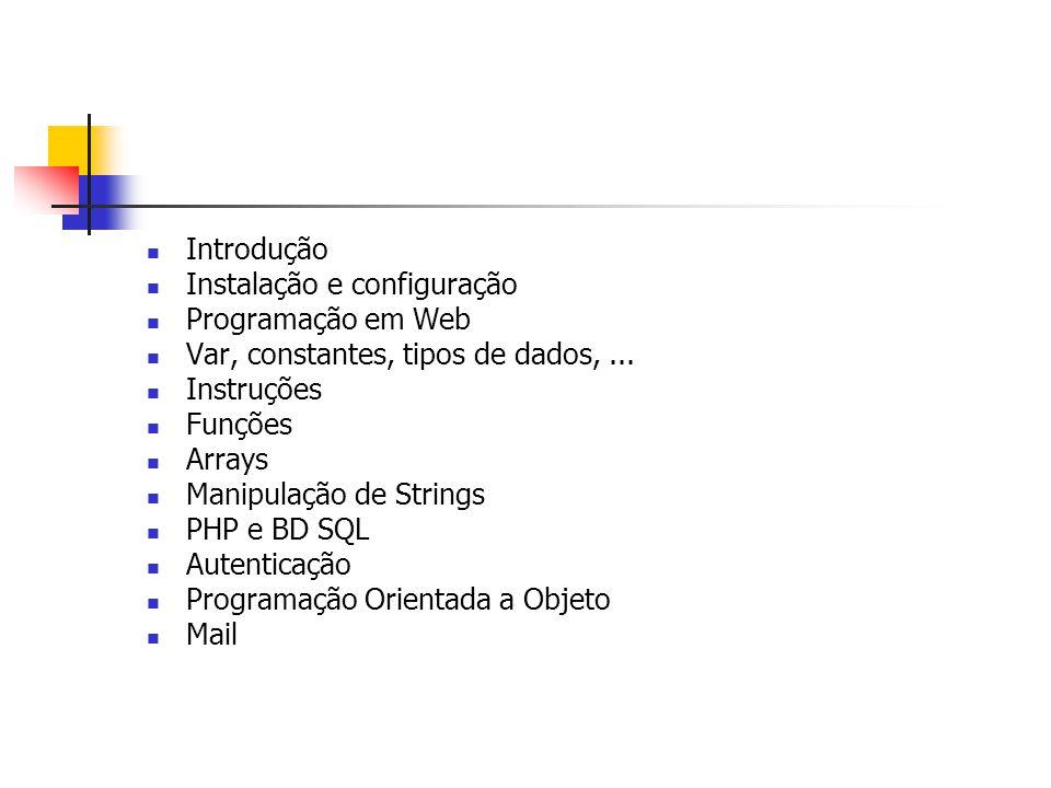 Introdução Instalação e configuração Programação em Web Var, constantes, tipos de dados,... Instruções Funções Arrays Manipulação de Strings PHP e BD