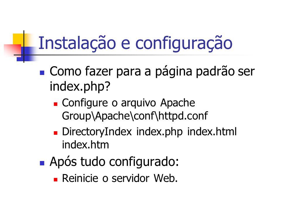 Instalação e configuração Como fazer para a página padrão ser index.php? Configure o arquivo Apache Group\Apache\conf\httpd.conf DirectoryIndex index.