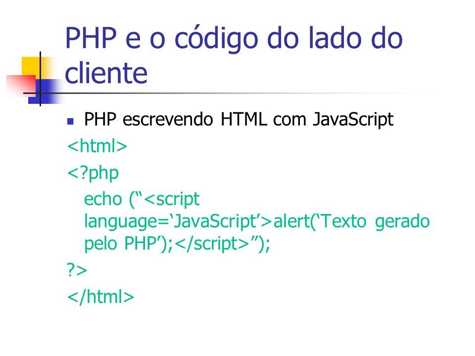 """PHP e o código do lado do cliente PHP escrevendo HTML com JavaScript <?php echo ("""" alert('Texto gerado pelo PHP'); """"); ?>"""