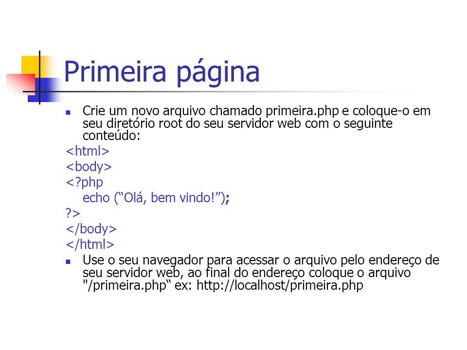 """Primeira página Crie um novo arquivo chamado primeira.php e coloque-o em seu diretório root do seu servidor web com o seguinte conteúdo: <?php echo ("""""""