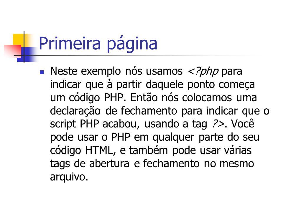 Primeira página Neste exemplo nós usamos. Você pode usar o PHP em qualquer parte do seu código HTML, e também pode usar várias tags de abertura e fech