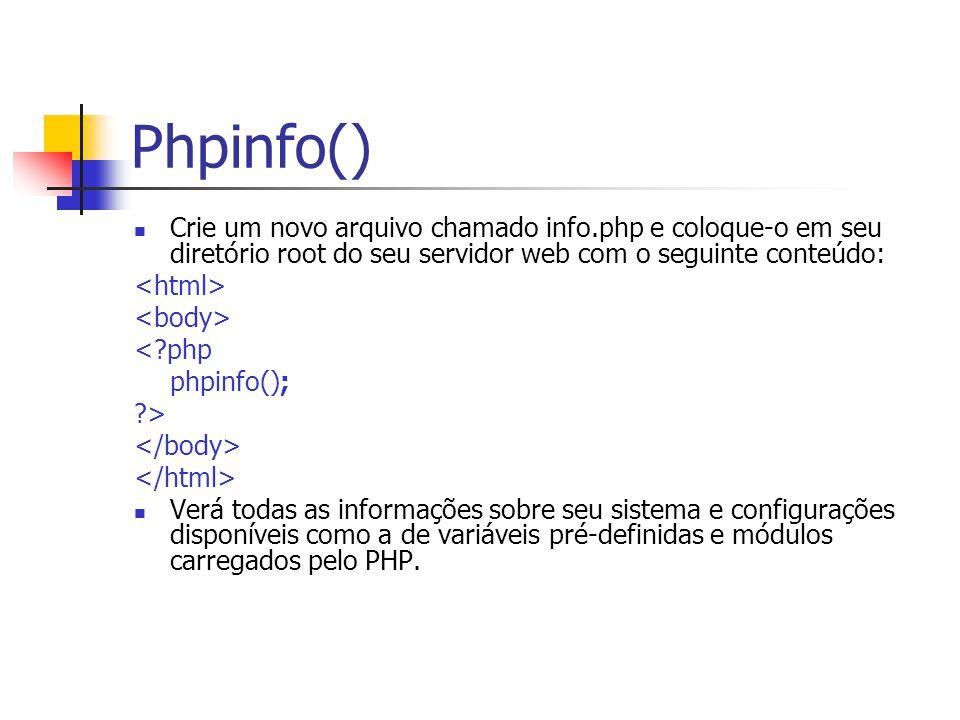 Phpinfo() Crie um novo arquivo chamado info.php e coloque-o em seu diretório root do seu servidor web com o seguinte conteúdo: <?php phpinfo(); ?> Ver