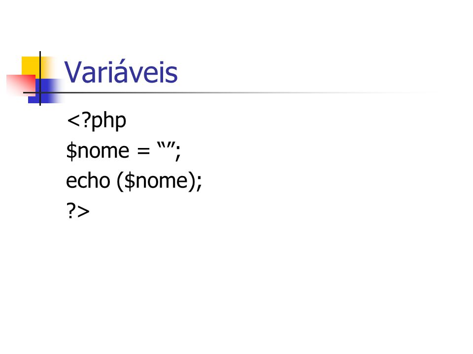 Variáveis <?php $nome = ; echo ($nome); ?>