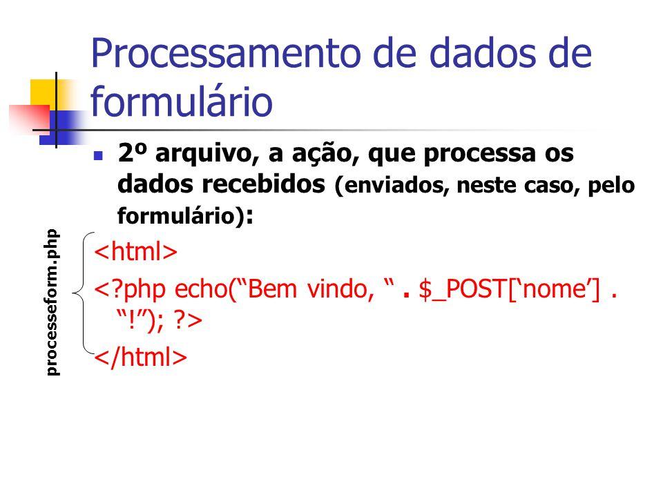 Processamento de dados de formulário 2º arquivo, a ação, que processa os dados recebidos (enviados, neste caso, pelo formulário) : processeform.php
