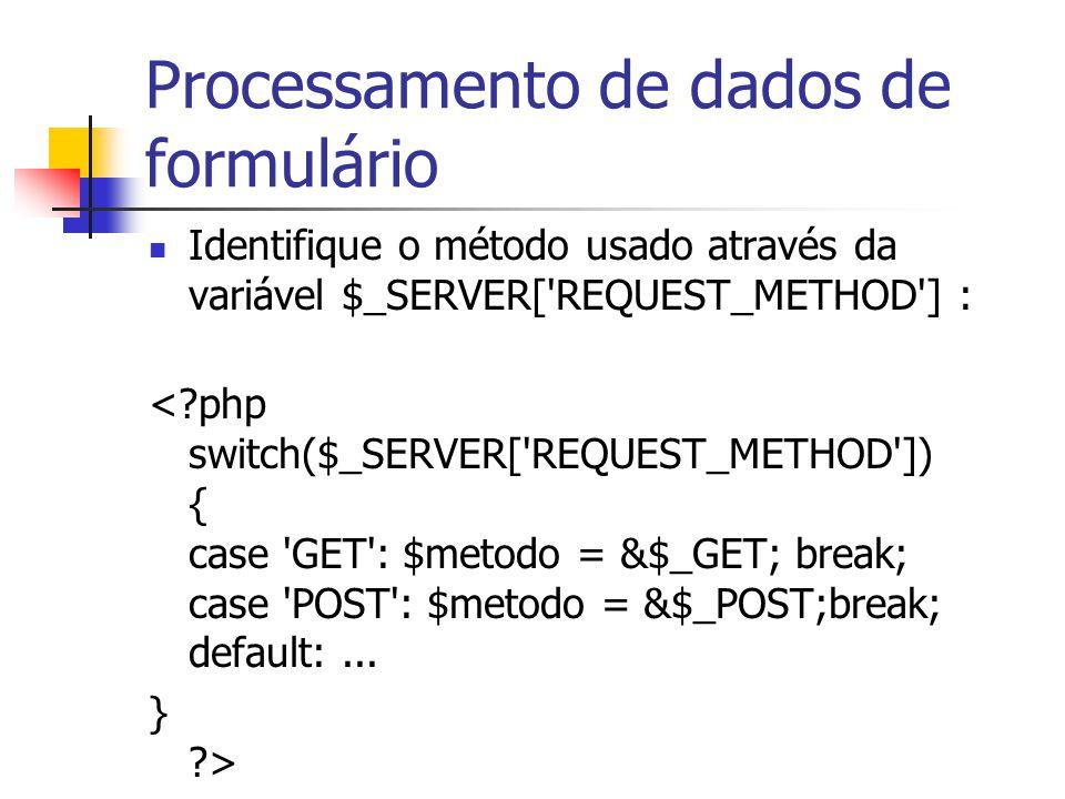 Processamento de dados de formulário Identifique o método usado através da variável $_SERVER['REQUEST_METHOD'] : <?php switch($_SERVER['REQUEST_METHOD