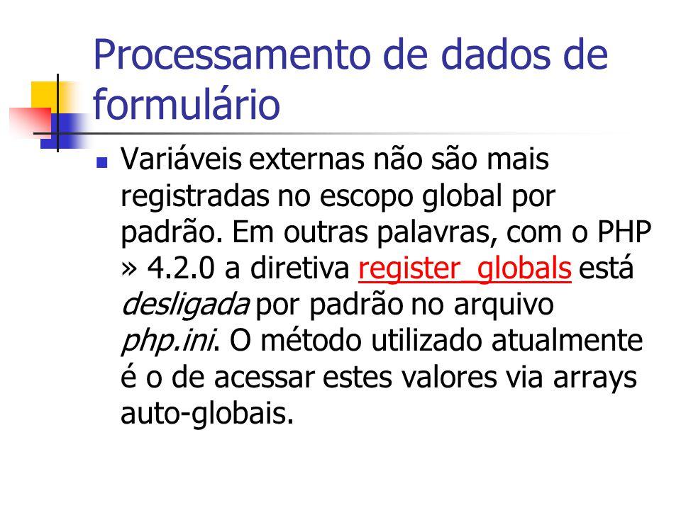 Processamento de dados de formulário Variáveis externas não são mais registradas no escopo global por padrão. Em outras palavras, com o PHP » 4.2.0 a